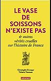Le Vase de Soissons n'existe pas: Et autres vérités cruelles de l'histoire de France