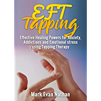 EFT Tapping: Effective Healing Powers for Anxiety, Addictions and Emotional Stress Using Tapping Therapy ( 30 day…