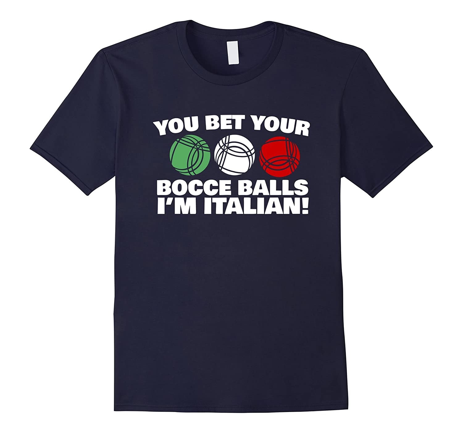 You Bet your Bocce Balls I'm Italian Funny T-Shirt-RT