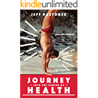 Journey Into the Center of Health: Tips and Stories Acquired on My Voyage toward Multidimensional Strength and Wellness