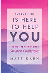 Everything Is Here to Help You: Finding the Gift in Life's Greatest Challenges Paperback