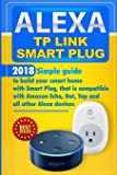 Alexa TP Link Smart Plug: Simple guide to build your smart home with Smart Plug, that is compatible with Amazon Echo…