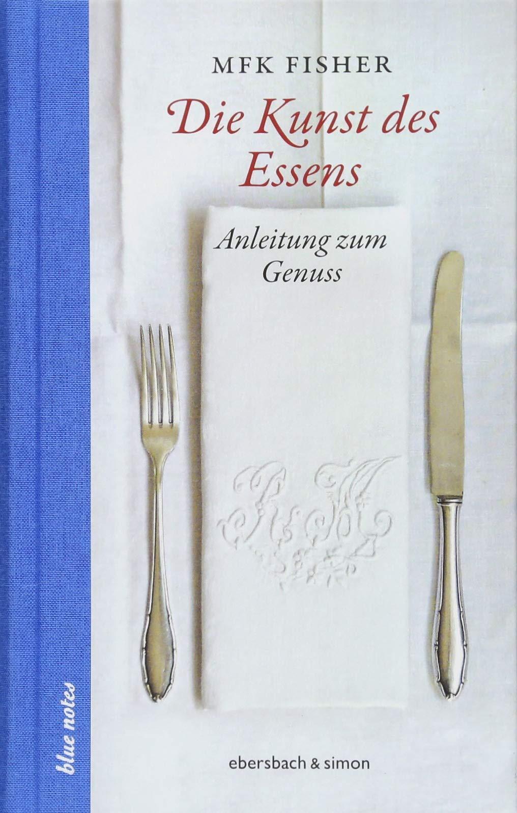 Die Kunst des Essens: Anleitung zum Genuss (blue notes)
