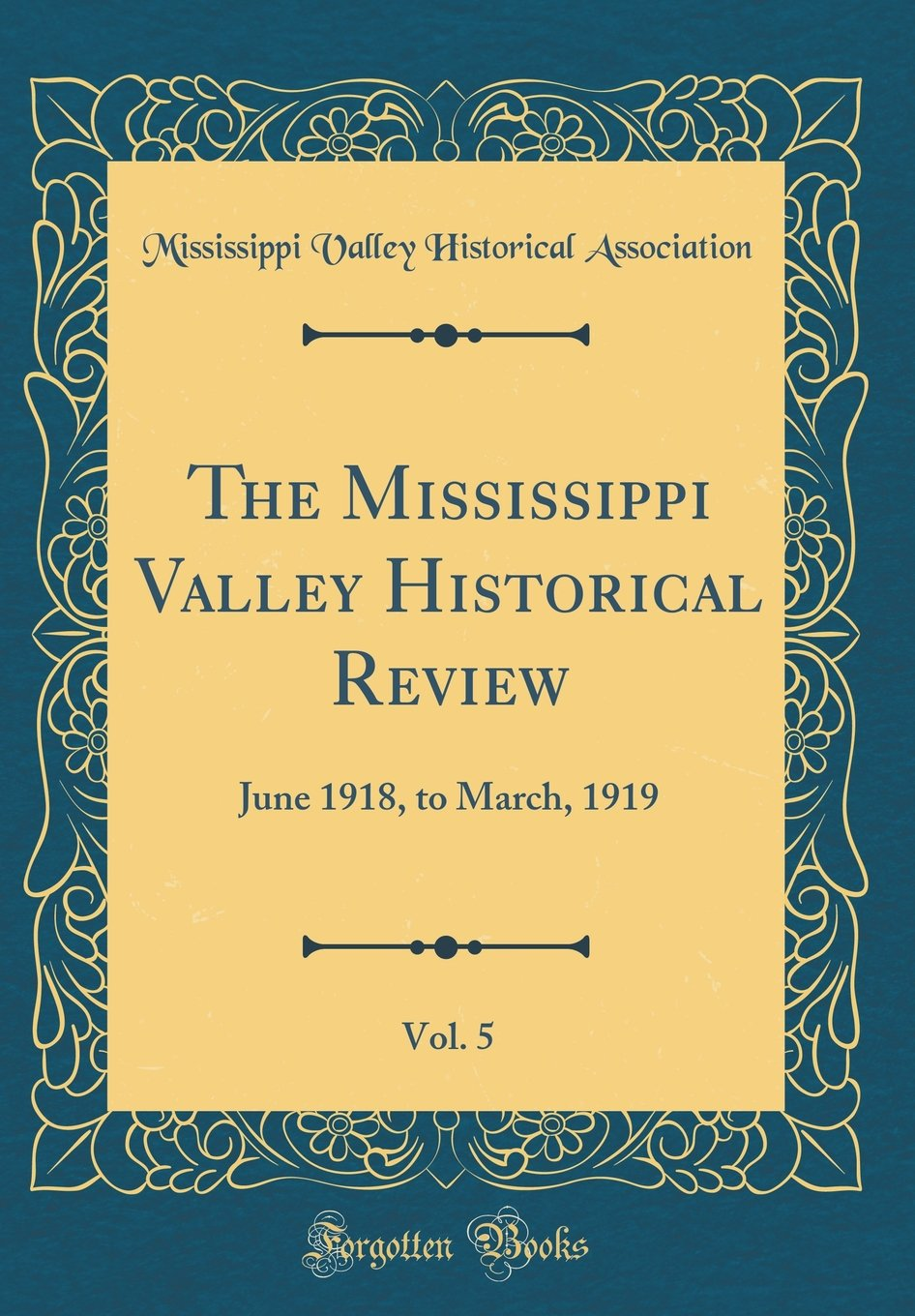 Download The Mississippi Valley Historical Review, Vol. 5: June 1918, to March, 1919 (Classic Reprint) PDF
