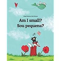 Am I small? Sou pequena?: Children's Picture Book English-Brazilian Portuguese (Bilingual Edition)