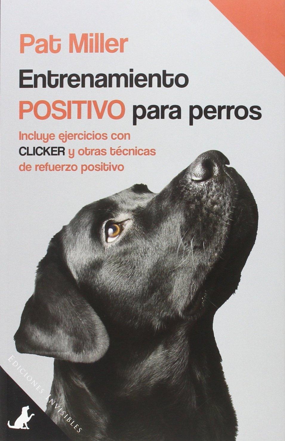 Entrenamiento positivo para perros: Incluye ejercicios con clicker y otras técnicas de refuerzo positivo Sit Books: Amazon.es: Pat Miller, David Cañadas ...