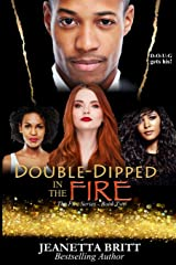 Double-Dipped in the Fire (The Fire Series Book Two) Paperback