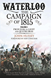 Waterloo: The Campaign of 1815: Volume I: From Elba to Ligny and Quatre Bras