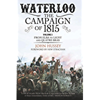 Waterloo: The Campaign of 1815: Volume I: From Elba to Ligny and Quatre Bras (English Edition)
