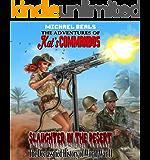 Slaughter in the Desert:  The Declassified History of World War II (The Adventures of Kat's COMMANDOS Book 1)