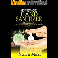 Homemade Hand Sanitizer Prep Guide: 20 Unique Sanitizer Recipes to keep your Hands Germ Free