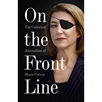 On the Front Line: The Collected Journalism of Marie Colvin (English Edition)