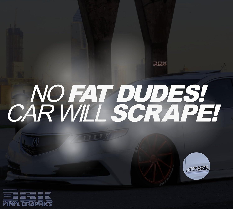 No Fat Dudes Car Will Scrape Car Window Bumper Sticker Low Lowered Slammed Static Funny Novelty Decal