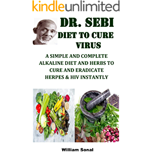 DR. SEBI DIET TO CURE VIRUS: A SIMPLE AND COMPLETE ALKALINE DIET AND HERBS TO CURE AND ERADICATE HERPES & HIV INSTANTLY