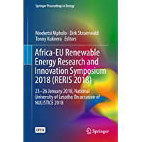 Africa-EU Renewable Energy Research and Innovation Symposium 2018 (RERIS 2018): 23–26 January 2018, National University of Lesotho On occasion of NULISTICE ... Proceedings in Energy) (English Edition)