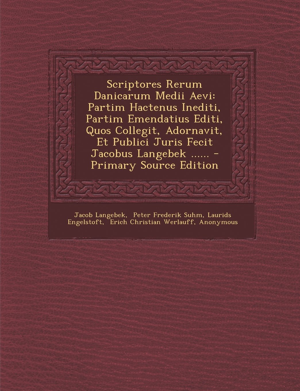 Read Online Scriptores Rerum Danicarum Medii Aevi: Partim Hactenus Inediti, Partim Emendatius Editi, Quos Collegit, Adornavit, Et Publici Juris Fecit Jacobus Langebek ...... (Latin Edition) PDF