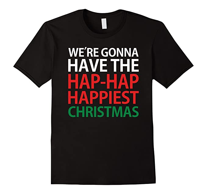 mens were gonna have the hap hap happiest christmas t shirt 2xl black - Hap Hap Happiest Christmas