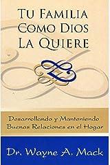 Tu familia como Dios la quiere: Desarrollando y manteniendo buenas relaciones en el hogar (Spanish Edition) Kindle Edition