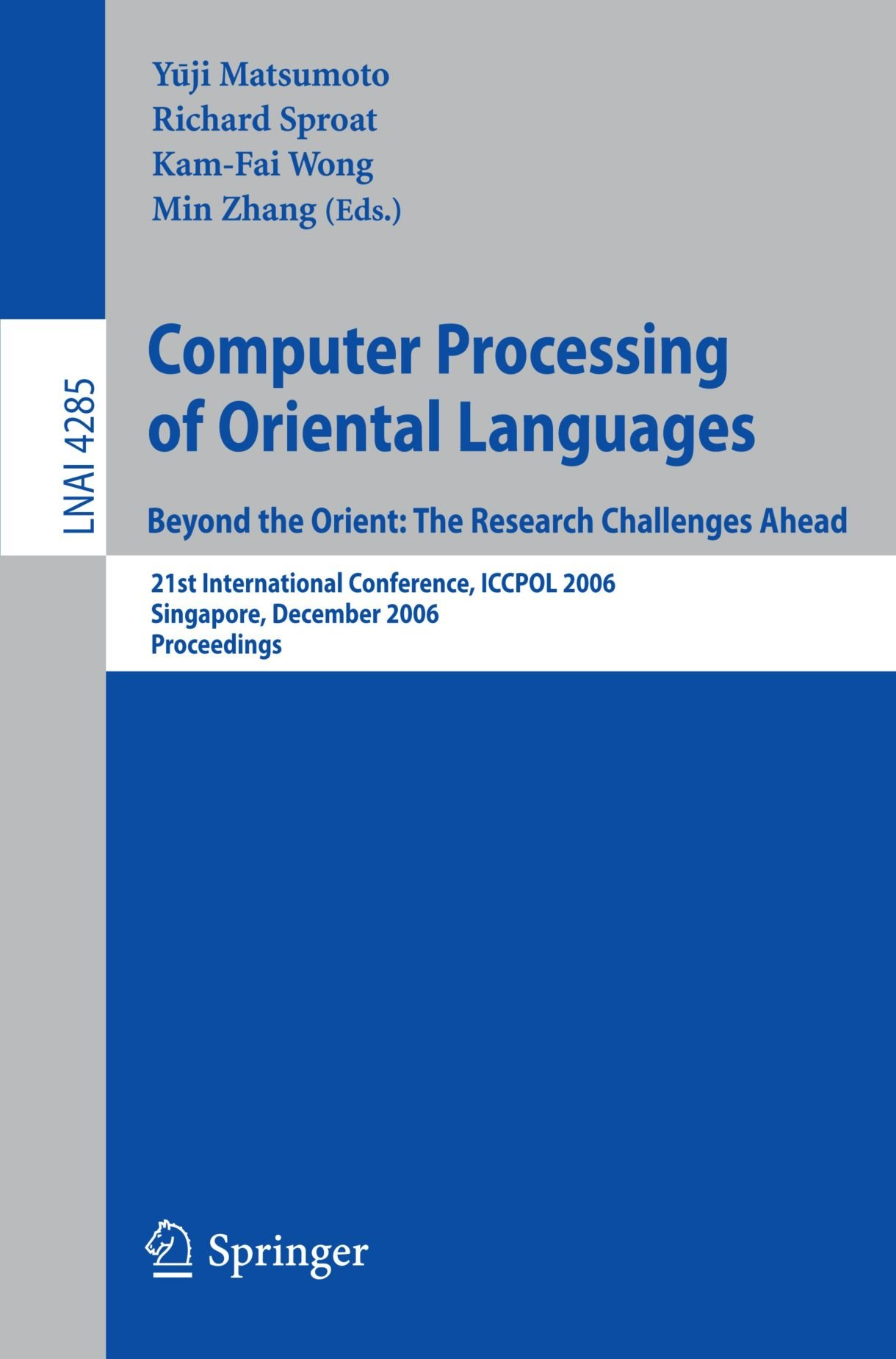 Computer Processing of Oriental Languages. Beyond the Orient: The Research Challenges Ahead: 21st International Conference, ICCPOL 2006, Singapore, ... (Lecture Notes in Computer Science)