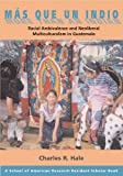 Mas Que un Indio (More Than an Indian): Racial Ambivalence and Neoliberal Multiculturalism in Guatemala: 1 (Resident Scholar)