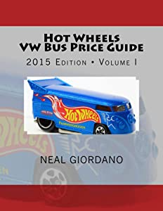 Hot Wheels VW Bus Price Guide: 2015 Edition * Volume I