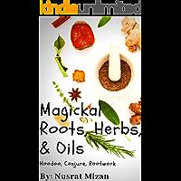 Magickal Roots, Herbs, & Oils: Hoodoo, Conjure, Rootwork (English Edition)