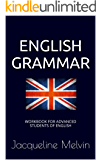 English Grammar: WORKBOOK FOR ADVANCED STUDENTS OF ENGLISH (English Edition)