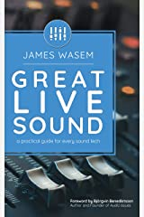 Great Live Sound: A practical guide for every sound tech Kindle Edition