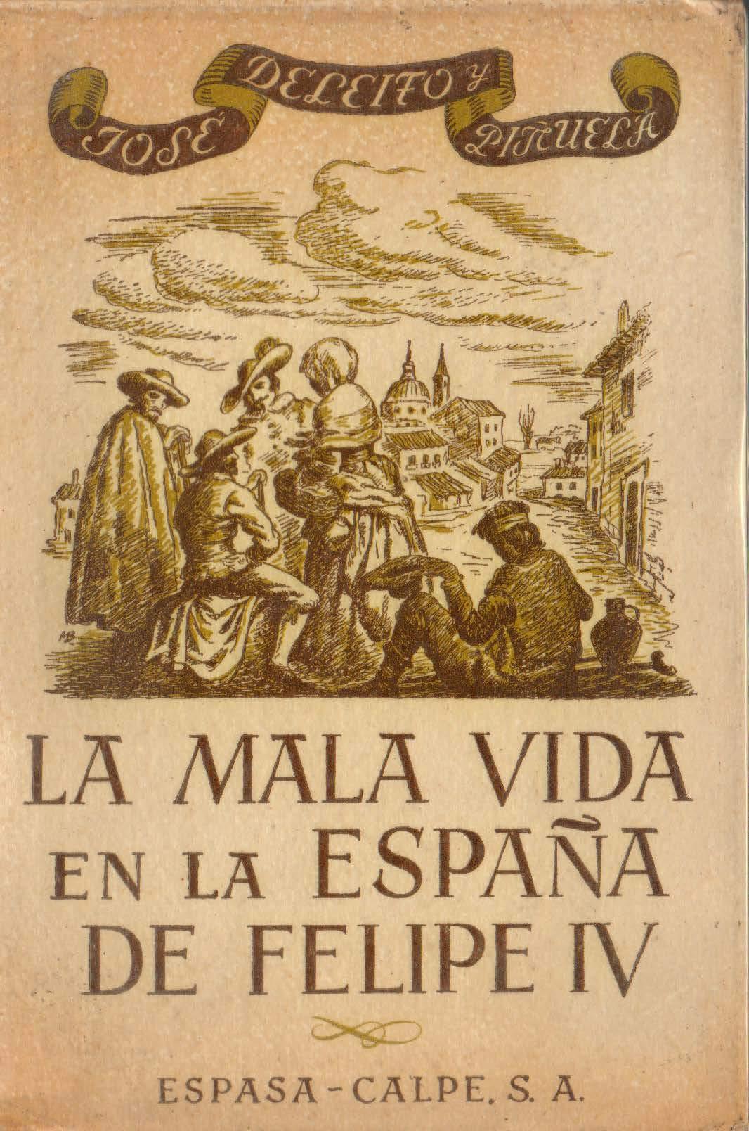 LA MALA VIDA EN LA ESPANA DE FELIPE IV : LIBERTINAJE, PROSTITUCION, VERGANZAS, CRIMENES Y ATENTADOS, LADRONES Y BANDOLEROS, LA VIDA PICARESCA, LOS BAJOS FONDOS MATRITENSES, LOS MENDIGOS, EL JUEGO.: Amazon.es: DELEITO