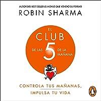 El Club de las 5 de la mañana [The 5 AM Club]: Controla tus mañanas, impulsa tu vida [Control Your Mornings, Boost Your Life]