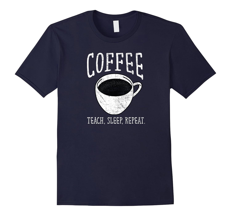 Coffee Teach Sleep repeat  Slogan T-Shirt For Teacher-TD