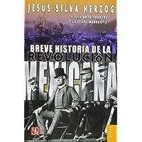 Breve Historia De La Revolucion Mexicana 1: Los antecedentes y la etapa maderista