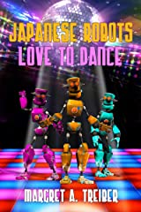 Japanese Robots Love To Dance Kindle Edition
