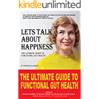 The Ultimate Guide To Functional Gut Health: Lets Talk About Happiness