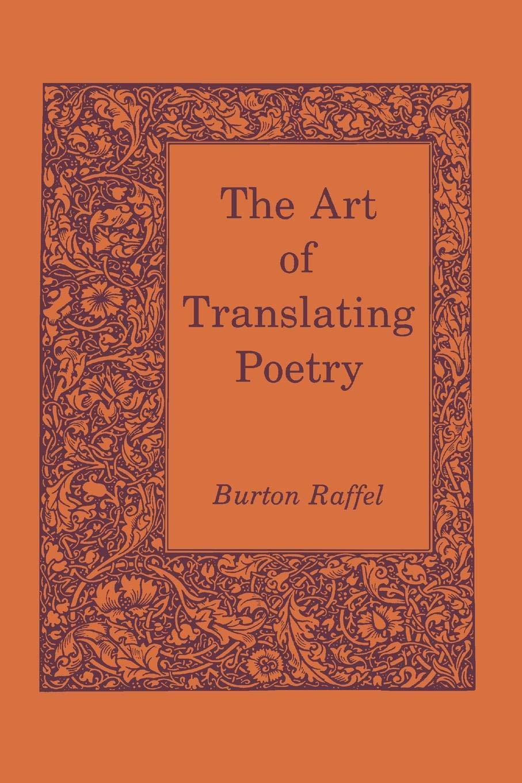 The Art of Translating Poetry: Amazon.co.uk: Burton Raffel: 9780271028699:  Books