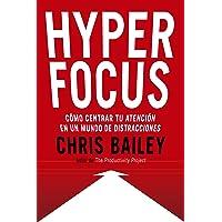 Hyperfocus: Como Centrar Tu Atención En Un Mundo de Distracciones
