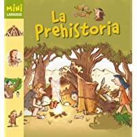 La Prehistoria (Larousse - Infantil / Juvenil - Castellano - A Partir De 5/6 Años - Colección Mini Larousse)