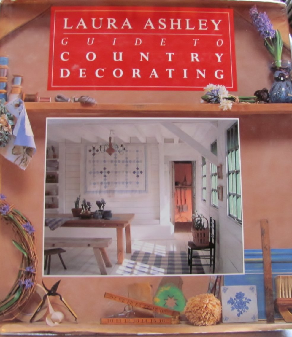 Laura Ashley Guide to Country Decorating Hardcover – Illustrated, January 1, 1992 Lorrie Mack Lucinda Egerton Jane Newdick Isabel Moore