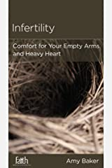 Infertility: Comfort for Your Empty Arms and Heavy Heart (Minibook) Paperback
