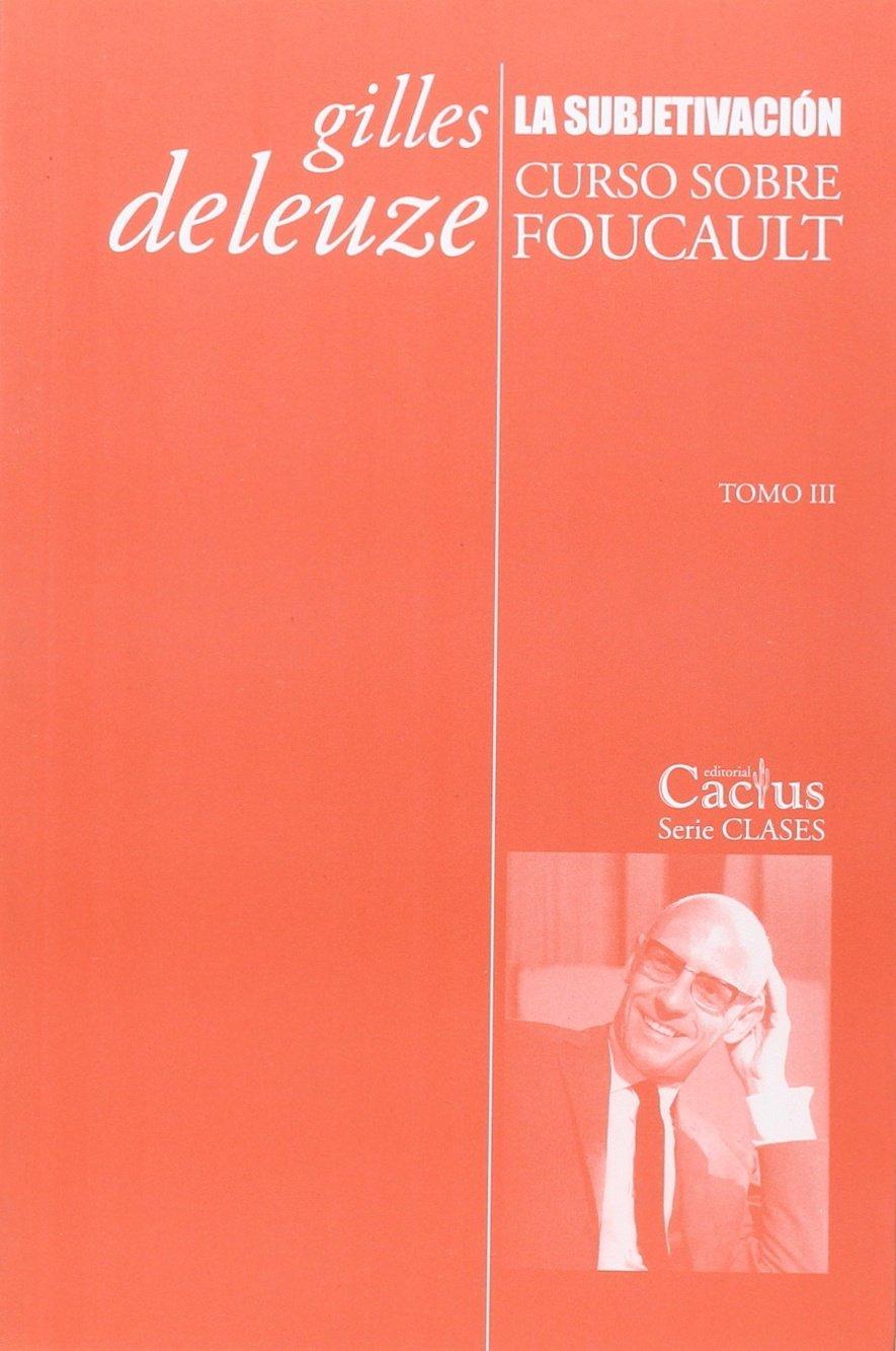 La subjetivacion. Curso sobre Foucault. Tomo III: Amazon.es: Gilles Deleuze: Libros