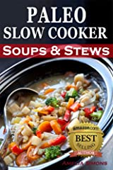 Paleo Slow Cooker Soups and Stews: Healthy Family Gluten-Free Recipes Kindle Edition