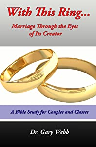 With this Ring...: Marriage through the Eyes of Its Creator