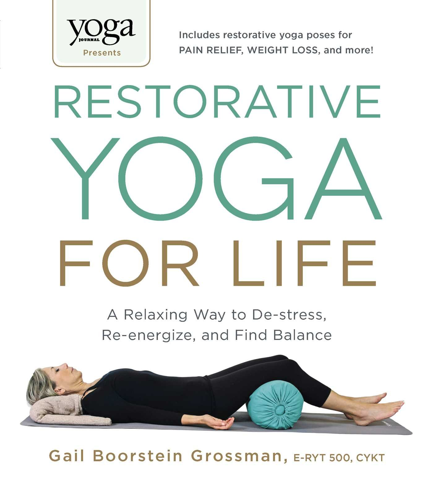 Yoga Journal Presents Restorative Yoga for Life: A Relaxing ...