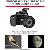 Photographer's Guide to the Nikon Coolpix P1000: Getting the Most from Nikon's Superzoom Digital Camera book cover