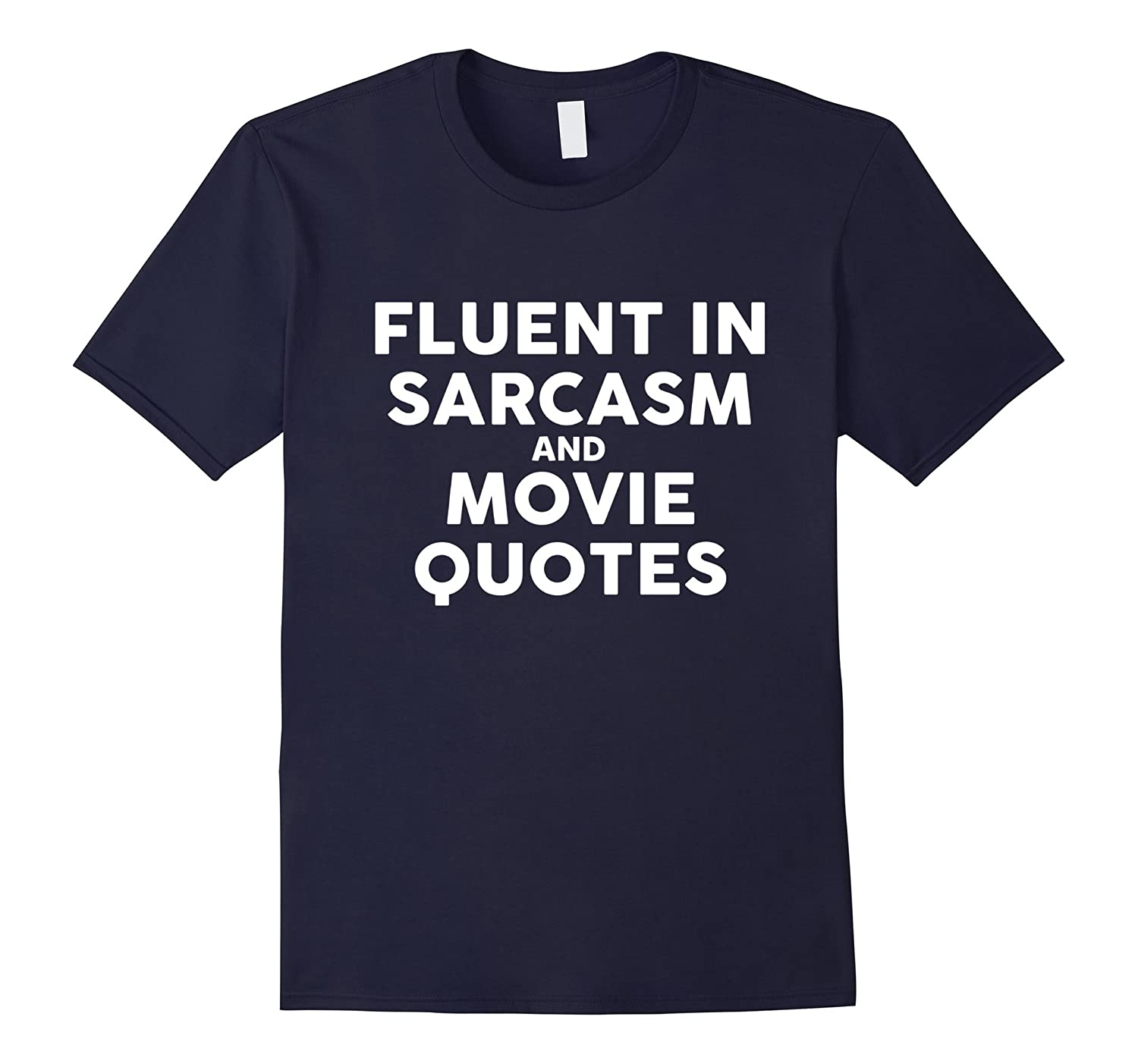 Fluent In Sarcasm And Movie Quotes T-Shirt-TH