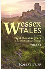 WESSEX TALES: Eight Thousand Years in the Life of an English Village - Volume 2 of 2 Kindle Edition
