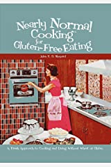 Nearly Normal Cooking For Gluten-Free Eating: A Fresh Approach to Cooking and Living Without Wheat or Gluten Paperback