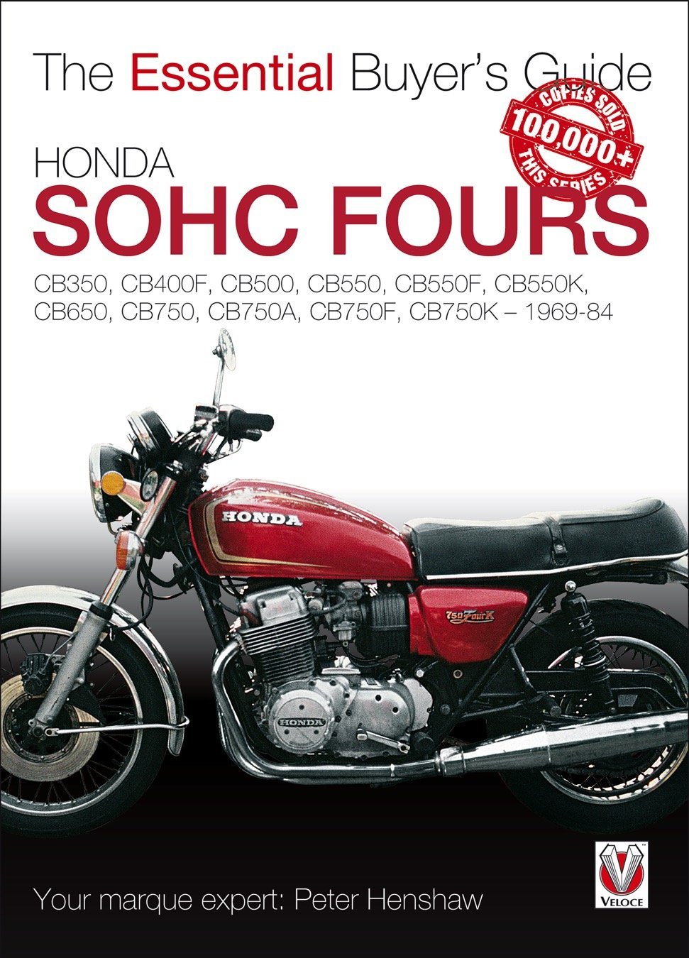 Honda SOHC Fours: CB350, CB400F, CB500, CB550, CB550F, CB550K, CB650, CB750,  CB750A, CB750F, CB750K - 1969-84 (The Essential Buyer's Guide): Peter  Henshaw: ...