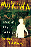 Mukiwa: A White Boy in Africa