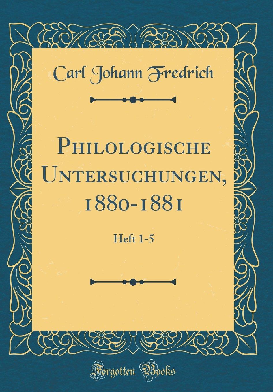 Download Philologische Untersuchungen, 1880-1881: Heft 1-5 (Classic Reprint) (German Edition) pdf